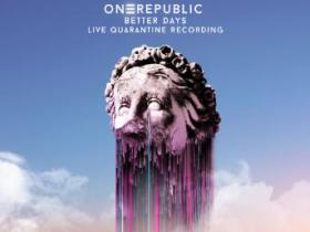 OneRepublic《Better Days (Live Quarantine Recording)》高品质音乐mp3-百度网盘下载-江城亦梦