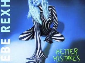 Bebe Rexha碧碧·雷克萨《Better Mistakes(Explicit)》音乐专辑-网盘下载-江城亦梦