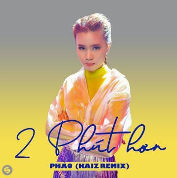 Phao/Kaiz – 2 Phút Hơn (KAIZ Remix)(抖音热歌).高品质音乐mp3-歌词版-百度网盘下载-江城亦梦